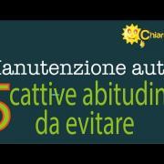 Manutenzione auto: 5 cattive abitudini da evitare - Consigli di Chiarezza.it